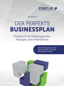 Der perfekte Businessplan: Praxisbuch für Existenzgründer, Manager und Unternehmer: Mit vielen Beispielen, Checklisten und Tipps - Inklusive Businessplan-Vorlage