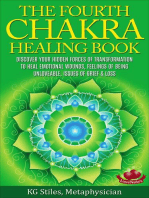 The Fourth Chakra Healing Book - Discover Your Hidden Forces of Transformation To Heal Emotional Wounds, Feelings of Being Unloveable, Issues of Grief & Loss