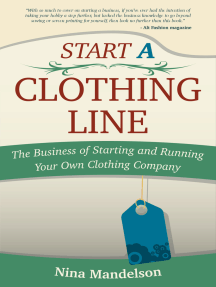 Start A Clothing Line: The Business of Starting and Running Your Own Clothing Company