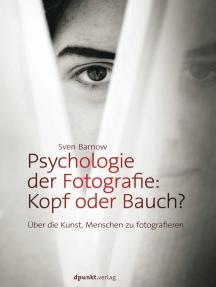 Psychologie der Fotografie: Kopf oder Bauch?: Über die Kunst, Menschen zu fotografieren