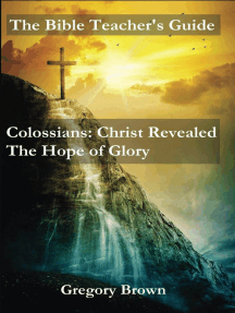 Colossians: Christ Revealed: The Hope of Glory: The Bible Teacher's Guide