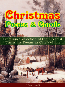 Christmas Poems & Carols - Premium Collection of the Greatest Christmas Poems in One Volume (Illustrated): Silent Night, Ring Out Wild Bells, The Three Kings, Old Santa Claus, Christmas At Sea, Angels from the Realms of Glory, A Christmas Ghost Story, Boar's Head Carol, A Visit From Saint Nicholas…