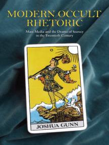 Modern Occult Rhetoric: Mass Media and the Drama of Secrecy in the Twentieth Century