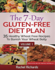 The 7-Day Gluten-Free Diet Plan: 35 Healthy Wheat Free Recipes To Banish Your Wheat Belly - Volume 1