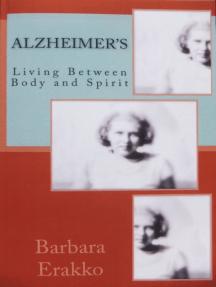 Alzheimer's: Living Between Body and Spirit