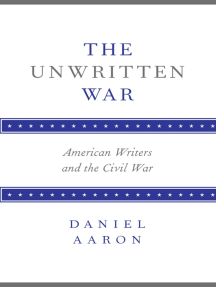 The Unwritten War: American Writers and the Civil War