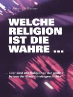 Welche Religion ist die wahre ...