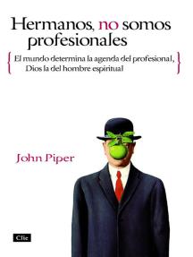 Hermanos, no somos profesionales: El mundo determina la agenda del profesional, Dios la del hombre espiritual