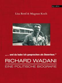"""Richard Wadani. Eine politische Biografie: """"Da habe ich gesprochen als Deserteur"""""""