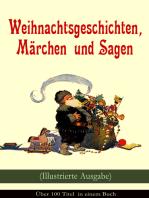 Weihnachtsgeschichten, Märchen und Sagen (Illustrierte Ausgabe) - Über 100 Titel in einem Buch