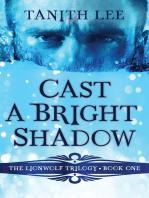 Cast a Bright Shadow