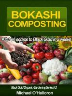 Bokashi Composting: Kitchen Scraps to Black Gold in 2 Weeks (Black Gold Organic Gardening, #2)