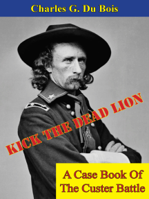 Kick The Dead Lion: A Case Book Of The Custer Battle