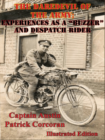 "The Daredevil Of The Army; Experiences As A ""Buzzer"" And Despatch Rider [Illustrated Edition]"