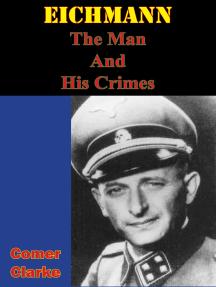 Eichmann, The Man And His Crimes