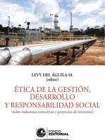 Ética de la gestión, desarrollo y responsabilidad social: Sobre industrias extractivas y proyectos de inversión