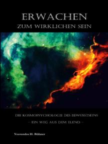 Erwachen zum wirklichen Sein: Die Kosmopsychologie des Bewusstseins - Ein Weg aus dem Elend