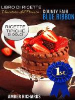 """Ricette di dolci vincitrici del premio """"County Fair Blue Ribbon"""" - Ricette tipiche di dolci"""