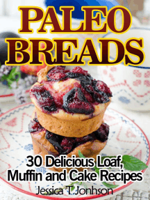 Paleo Breads: 30 Delicious Loaf, Muffin and Cake Recipes