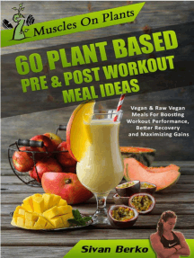 Muscles on Plants: 60 Pre & Post Workout Plant Based Meal Ideas For Boosting Workout Performance, Better Recovery and Maximizing Growth