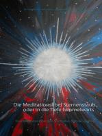 Die Meditationsfibel Sternenstaub oder In die Tiefe himmelwärts
