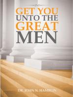 Get You Unto the Great Men