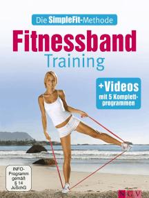 Die SimpleFit-Methode - Fitnessband-Training: Mit 5 Komplettprogrammen als Video