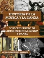 Historia de la música y la danza. 2º bachillerato, artes escénicas, música y danza