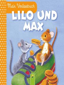 Lilo und Max: Mein Vorlesebuch. Durchgehende Geschichte für Kinder ab 2 Jahren