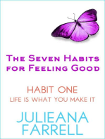 The Seven Habits - Habit One - Life is What You Make It (The Seven Habits For Feeling Good, #1)