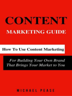 Content Marketing Guide: How to Use Content Marketing for Building Your Own Brand that Brings Your Market to You: Internet Marketing Guide, #1