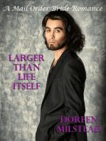 Larger Than Life Itself