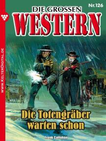 Die großen Western 126: Die Totengräber warten schon