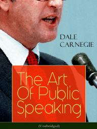 The Art Of Public Speaking (Unabridged)