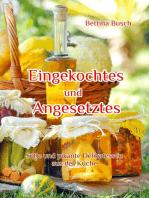 Eingekochtes und Angesetztes: Süße und pikante Delikatessen aus der Küche