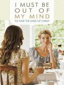 I Must Be Out of My Mind to Have the Mind of Christ