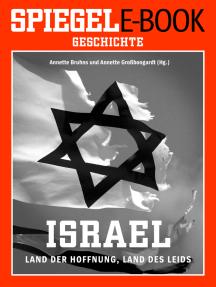 Israel - Land der Hoffnung, Land des Leids: Ein SPIEGEL E-Book Geschichte