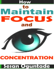 How to Maintain Focus and Concentration Free download PDF and Read online