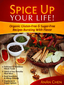 Spice Up Your Life!: Organic Gluten-Free & Sugar-Free Recipes Bursting With Flavor