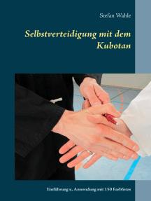 Selbstverteidigung mit dem Kubotan: Einführung und Anwendung mit 150 Farbfotos
