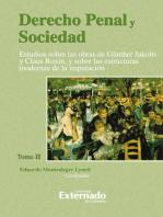 Derecho Penal y Sociedad. Estudios sobre las obras de Günther Jakobs y Claus Roxin, y sobre las estructuras modernas de la imputación. Tomo 2