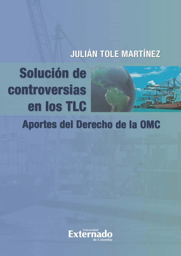 Solución De Controversias En Los Tlc By Julían Tole Martínez Read Online