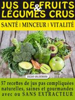 Jus de Fruits et de Légumes Crus: 57 recettes faciles et un Guide Pratique Complet pour améliorer votre alimentation .: Santé, Vitalité et Minceur, avec ... ET DURABLEMENT
