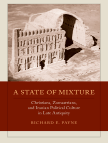 A State of Mixture: Christians, Zoroastrians, and Iranian Political Culture in Late Antiquity