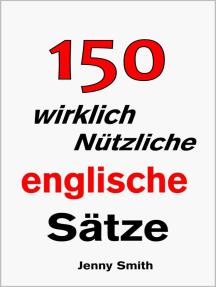 150 wirklich Nützliche englische Sätze.: 150 Wirklich Nützliche Englische Sätze, #1