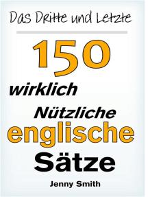 Das Dritte und Letzte 150 wirklich nützliche englische Sätze.: 150 Wirklich Nützliche Englische Sätze, #3