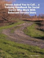 'I Never Asked You to Call' ... a Training Handbook for Social Carers Who Work With Reluctant Service Users