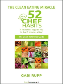 Clean Eating Miracle - 52 Chef Habits:A Healthier, Happier You in Just 5 Minutes a Day! (The Quick Reference Guide)