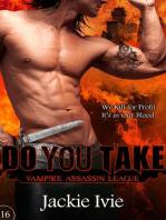 Do You Take (Vampire Assassin League, #16)