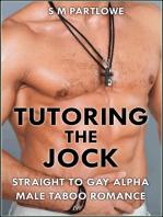 Tutoring the Jock (Straight to Gay Alpha Male Taboo Romance)